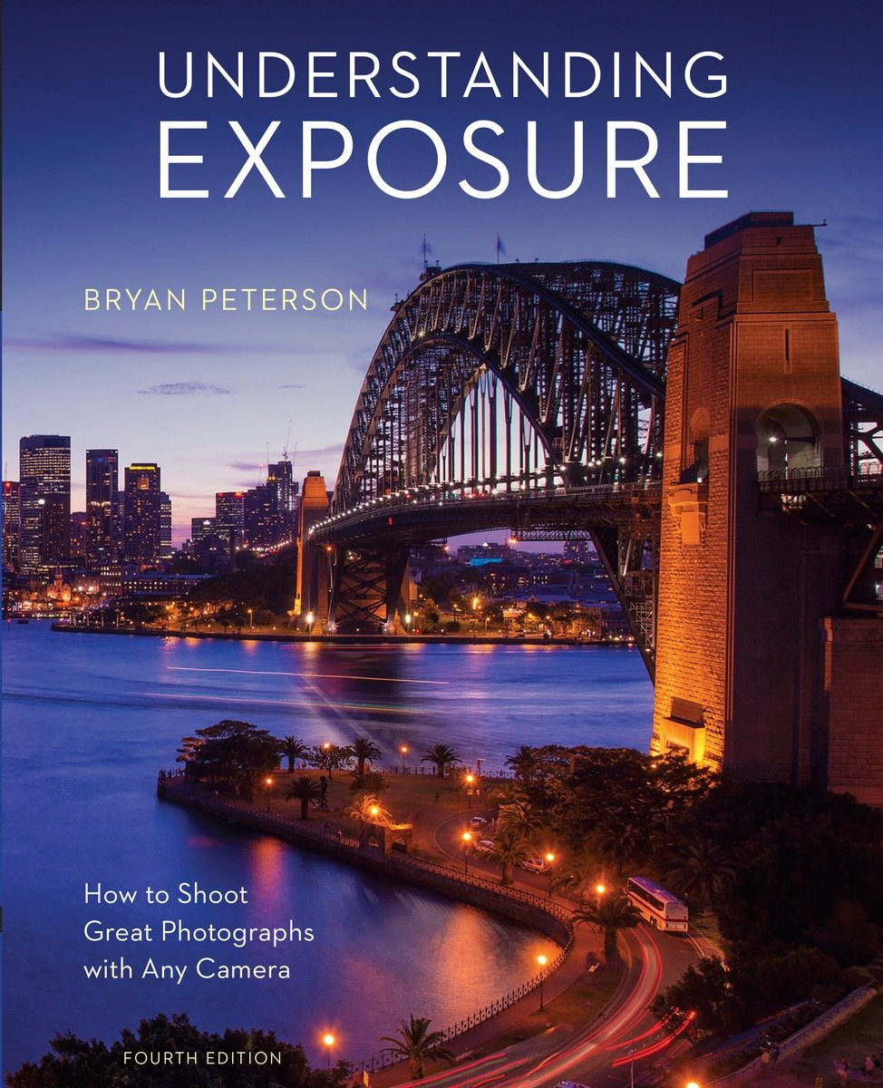 Understanding Exposure. How to Shoot Great Photographs with Any Camera
