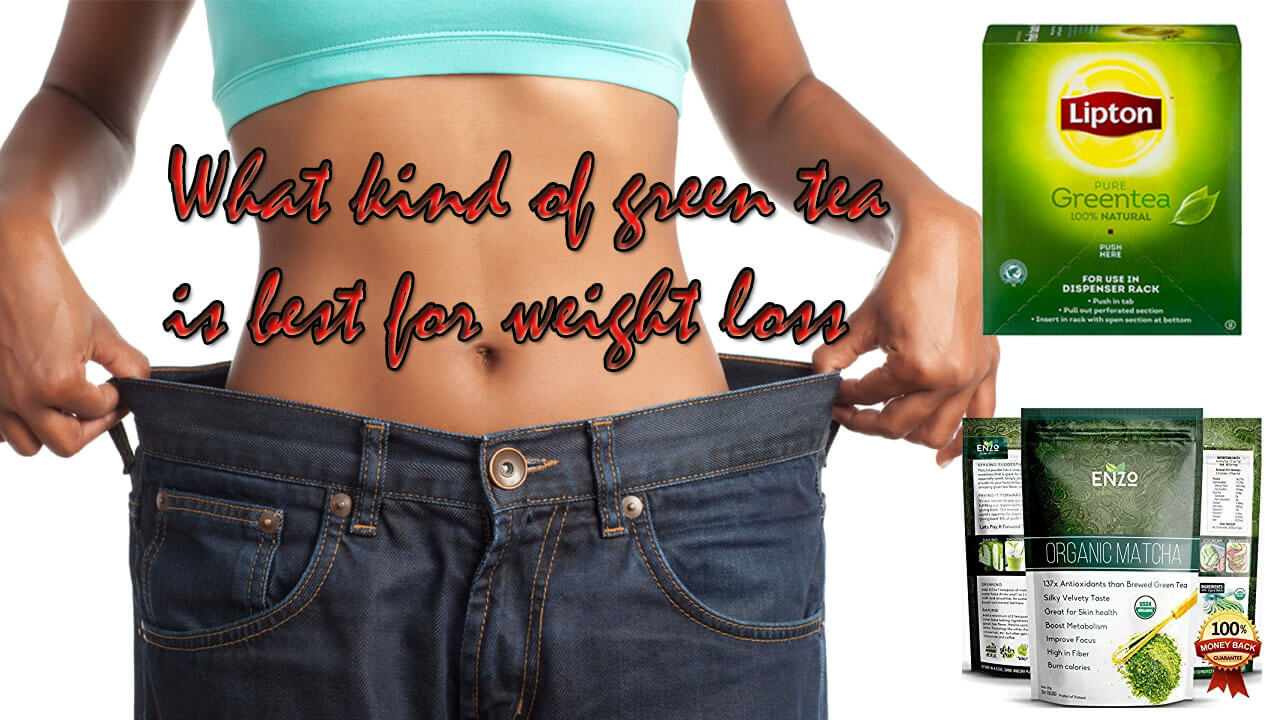 What kind of green tea is best for weight loss