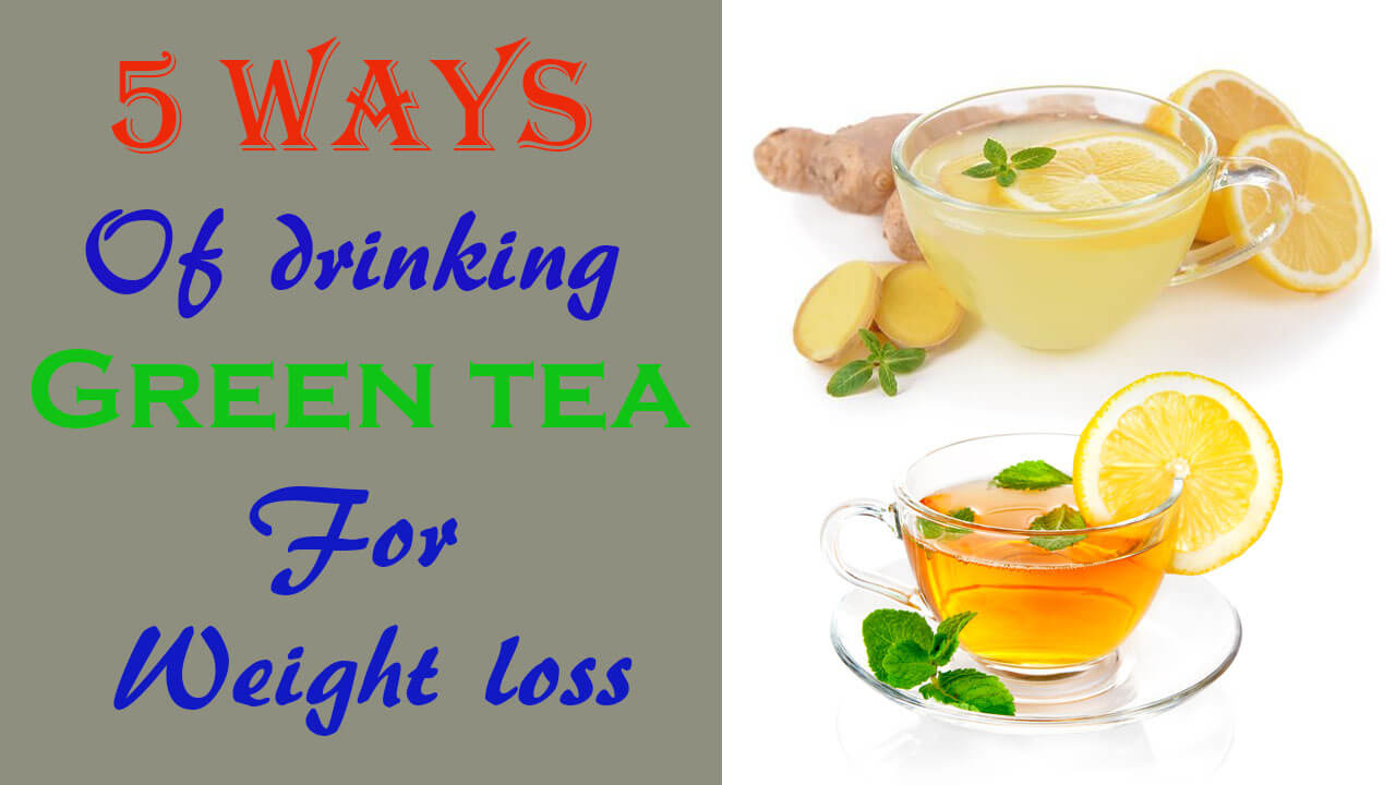 5 ways of drinking green tea for weight loss   gifts and wish
