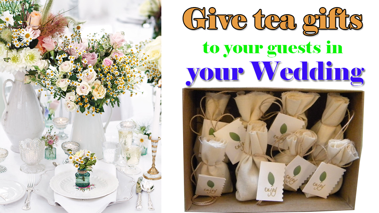 Give tea gifts to your guests in your wedding