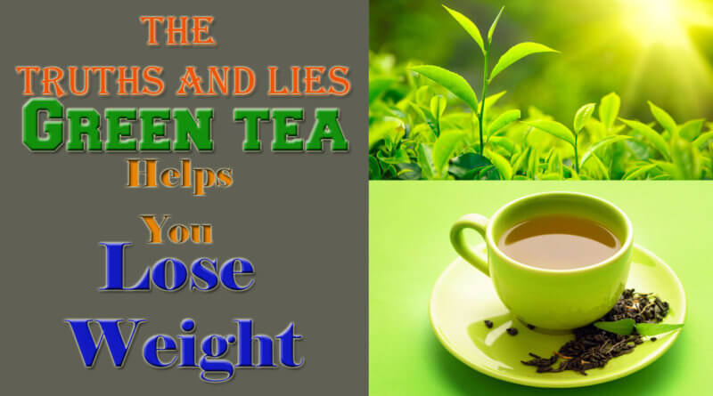 Green tea helps you lose weight