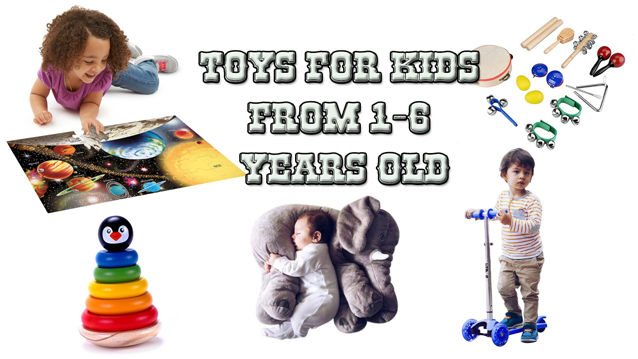 Toys For Kids from 1 to 6 years old