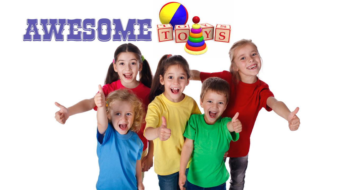 Awesome toys for kids