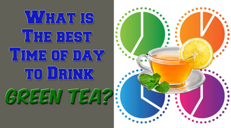 What is the best time of day to drink green tea