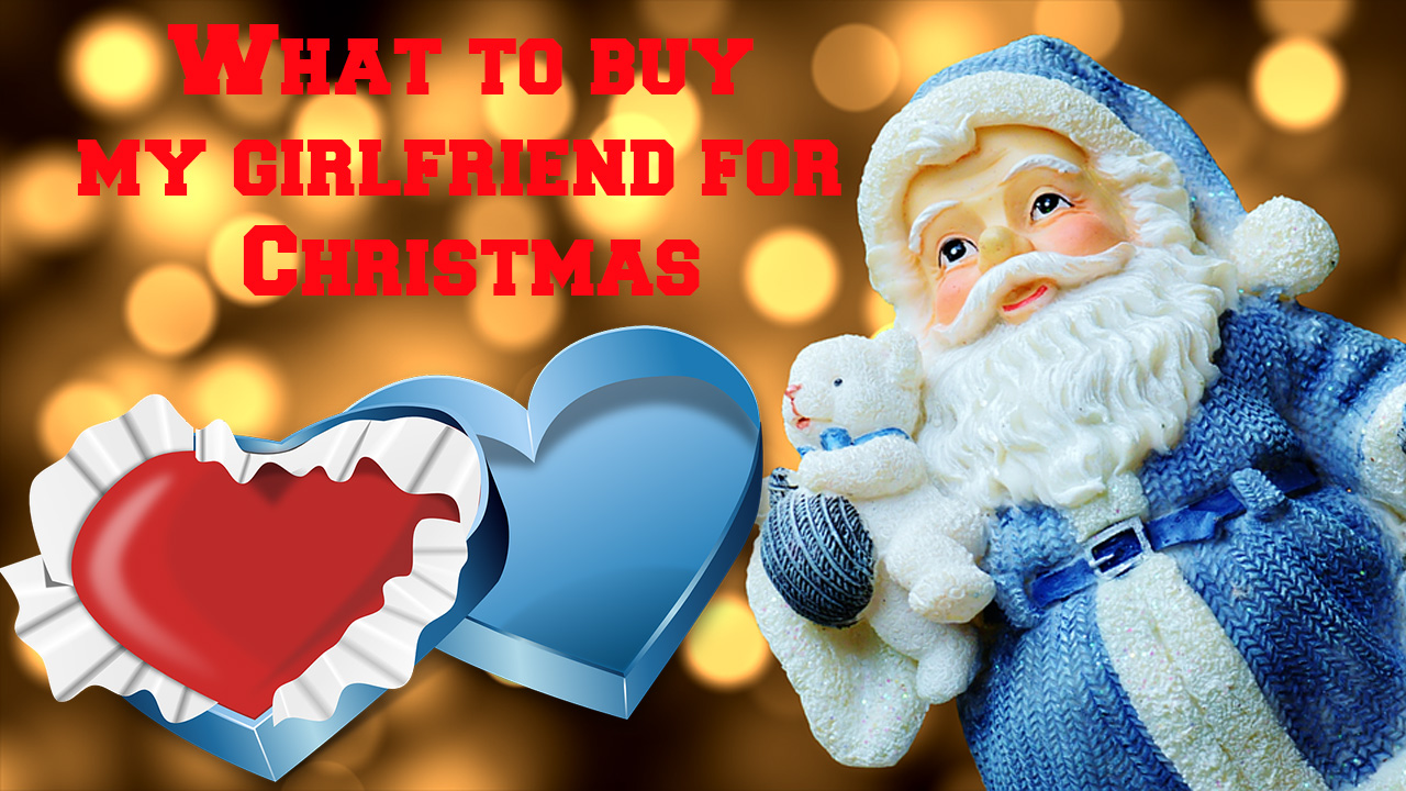 What to buy my girlfriend for Christmas