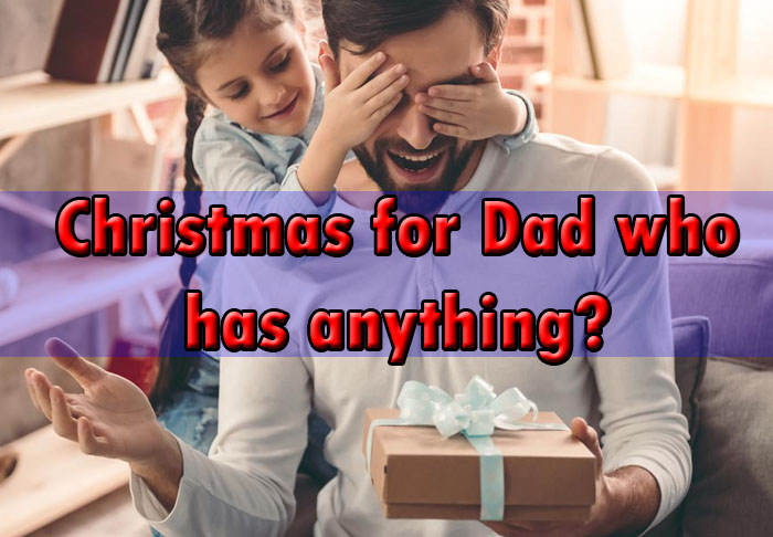 Christmas gifts for dad who has everything